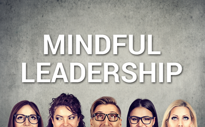Mindful Leadership in the Workplace: How to Get Started